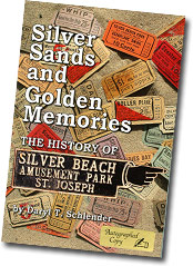 SILVER SANDS and GOLDEN MEMORIES The history of Silver Beach Amusement Park St. Joseph